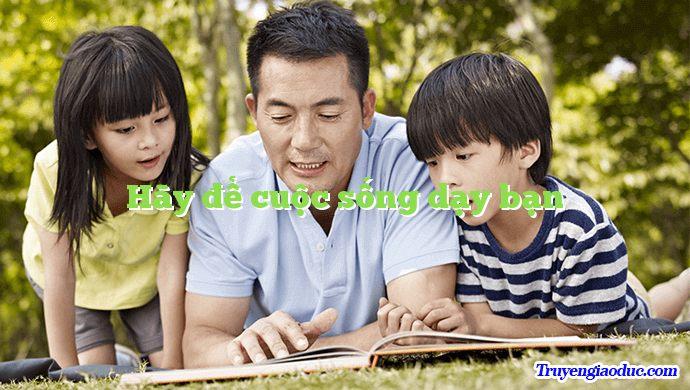 Hãy để cuộc sống dạy bạn