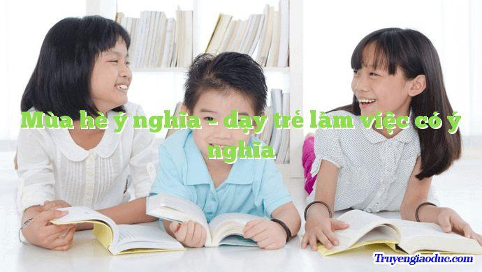 Mùa hè ý nghĩa – dạy trẻ làm việc có ý nghĩa