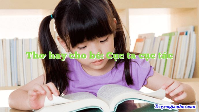 Thơ hay cho bé: Cục ta cục tác