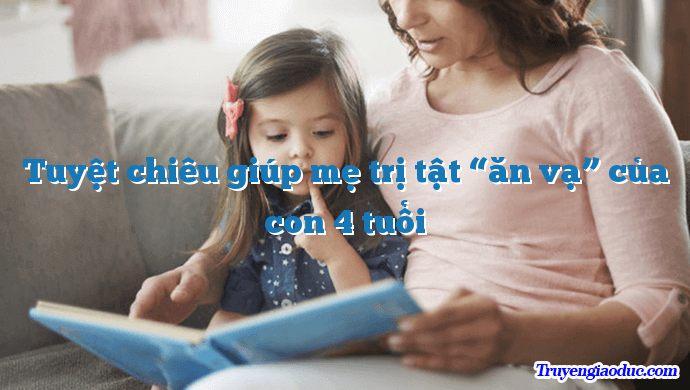 """Tuyệt chiêu giúp mẹ trị tật """"ăn vạ"""" của con 4 tuổi"""