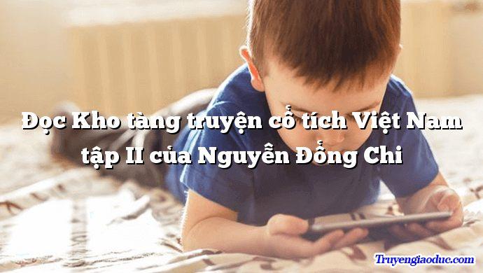 Đọc Kho tàng truyện cổ tích Việt Nam tập II của Nguyễn Đổng Chi